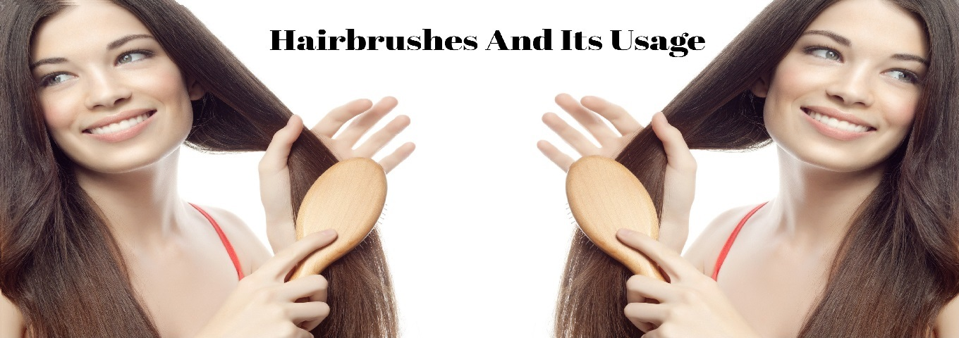 Hairbrushes And Its Usage